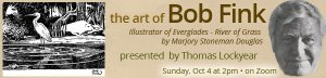 Thomas Lockyear presents The Art of Bob Fink: Illustrator of Everglades – River of Grass by Marjorie Stoneman Douglas