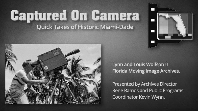 Captured On Camera - Quick Takes of Historic Miami-Dade