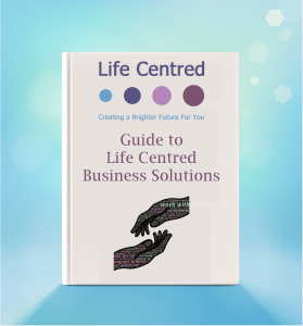 Download our Guide to Life Centred Business Solutions