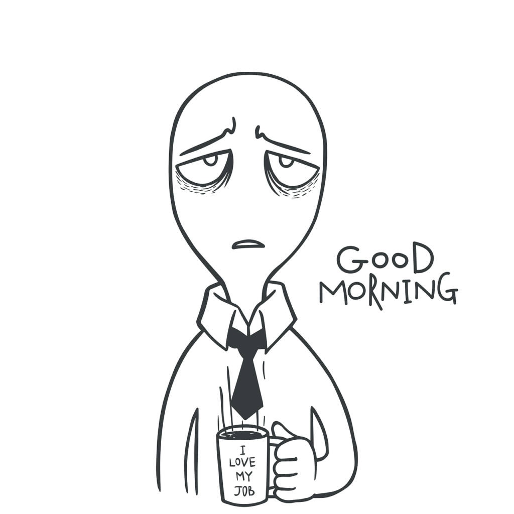 Outline of a stressed man saying good morning while holding a cup that says I love my job