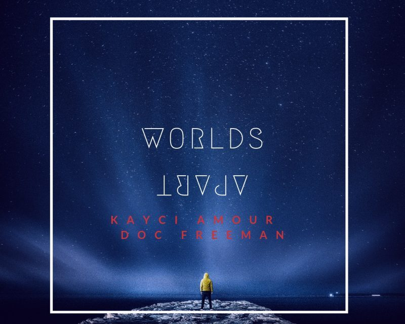 "New Single ""Worlds Apart"" by Kayci Amour Prod. Doc Freeman (Listen)"