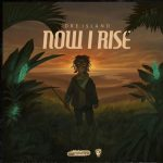 "Dre Island – ""Never Run Dry"" [Now I Rise Album]"