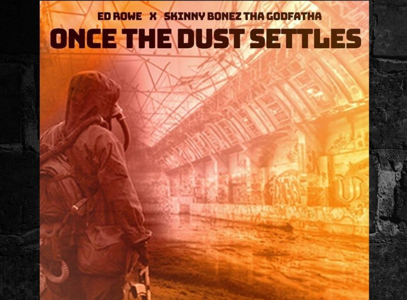 "Ed Rowe & Skinny Bonez Tha Godfatha ""Once The Dust Settles"""