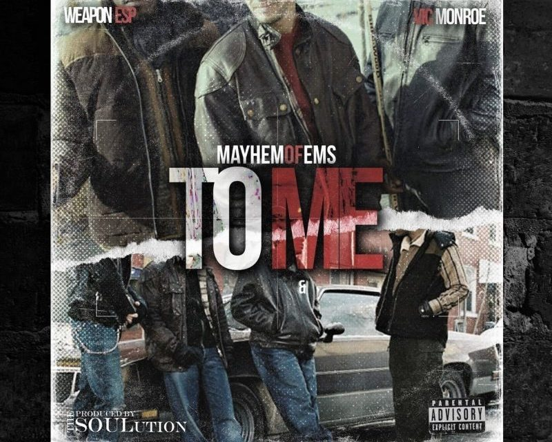 Mayhem (EMS) – 'To Me' ft. Weapon E.S.P & Vic Monroe Prod. by The SOULution