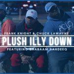 Frank Knight & Chuck Lawayne feat. Shabaam Sahdeeq – 'Plush Illy Down'