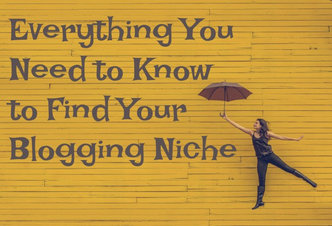 HOW TO DECIDE YOUR BLOG NICHE (2019)