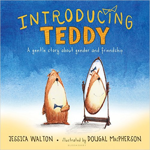 Introducing Teddy A Gentle Story about Gender and Friendship