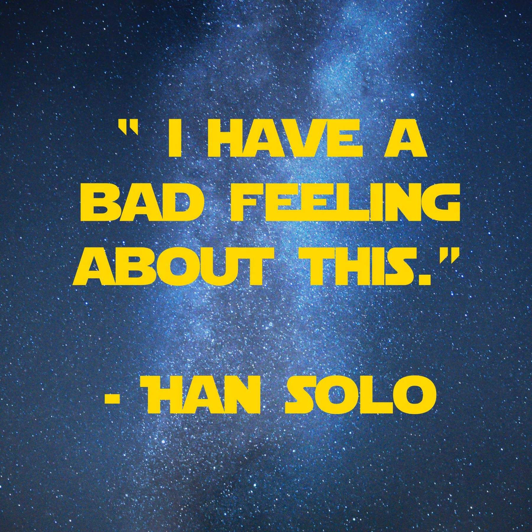 I have a bad feeling about this. | 31 Memorable Star Wars Quotes for Geeks