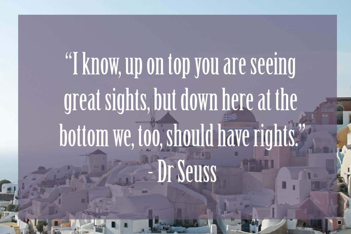 I-know-up-on-top-you-are-seeing-great-sights-but-down-here-at-the-bottom-we-too-should-have-rights. | Dr Seuss Quotes Which Will Inspire You