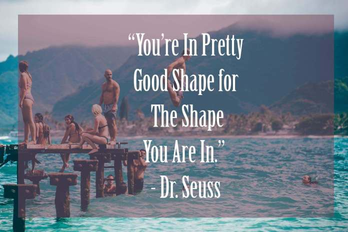 Youre-in-pretty-Good-Shape-For-the-shape-You-are-in-2 | 37 Dr Seuss Quotes Which Will Inspire You