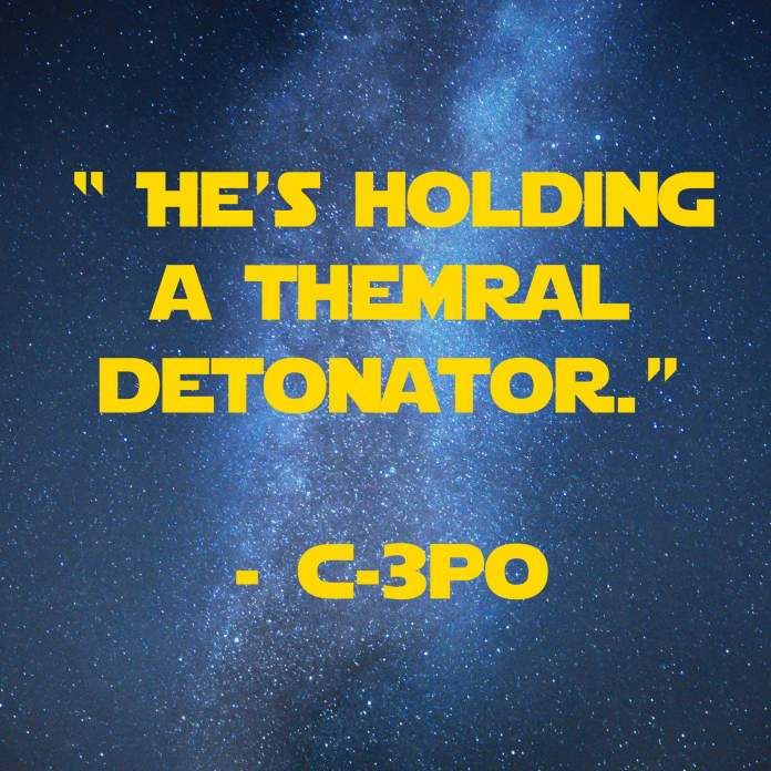 He's holding a thermal detonator | 31 Memorable Star Wars Quotes for Geeks