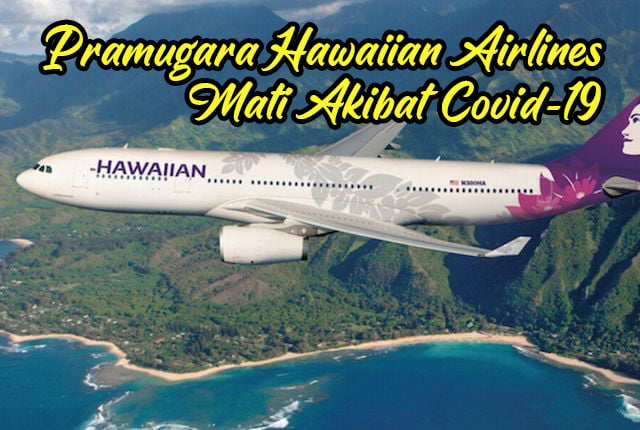 Pramugara Hawaiian Airlines Mati Setelah Positif COVID-19 copy