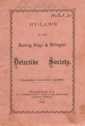 """By-Laws of the Basking Ridge & Millington Detective Society, organized December 7, 1867 (3"""" x 4 ½"""").  Source: THSSH"""