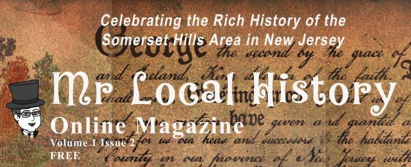 Take a look at the Mr. Local History Magazine, an online version of local news, articles, and posts about local history in the Somerset Hills region of New Jersey.