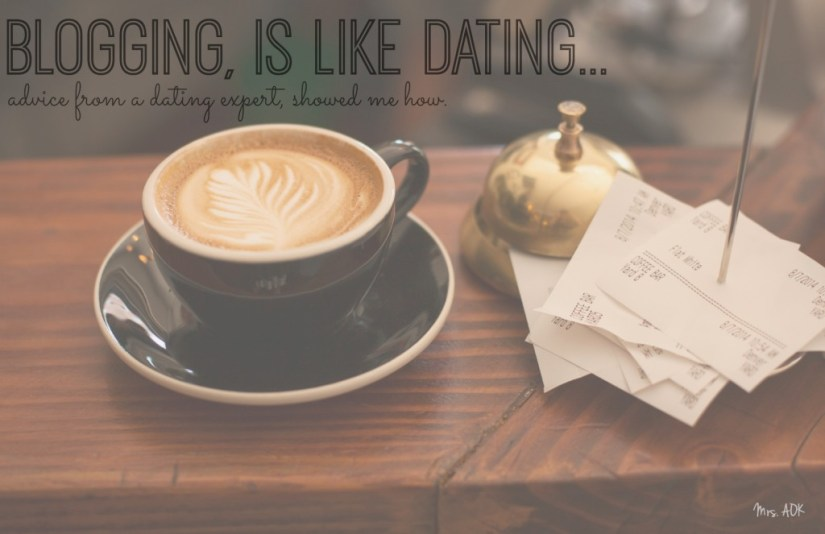 Blogging, is like dating.  Here's how...