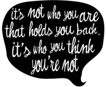 It's NOT who you are, it's who you THINK you're not