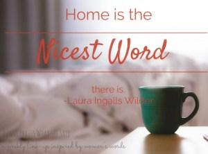 Home is the nicest word there is. Nancy Ingalls Wilder| Quote| Quotes by women| That's What She Said Link-up