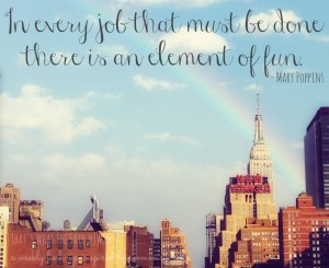That's What She Said| Mary Poppins| In every job that must be done there is an element of fun. | Women's Words| Quote