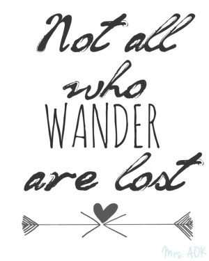Not All Who Wander Are Lost  Mrs. AOK, A Work In Progress