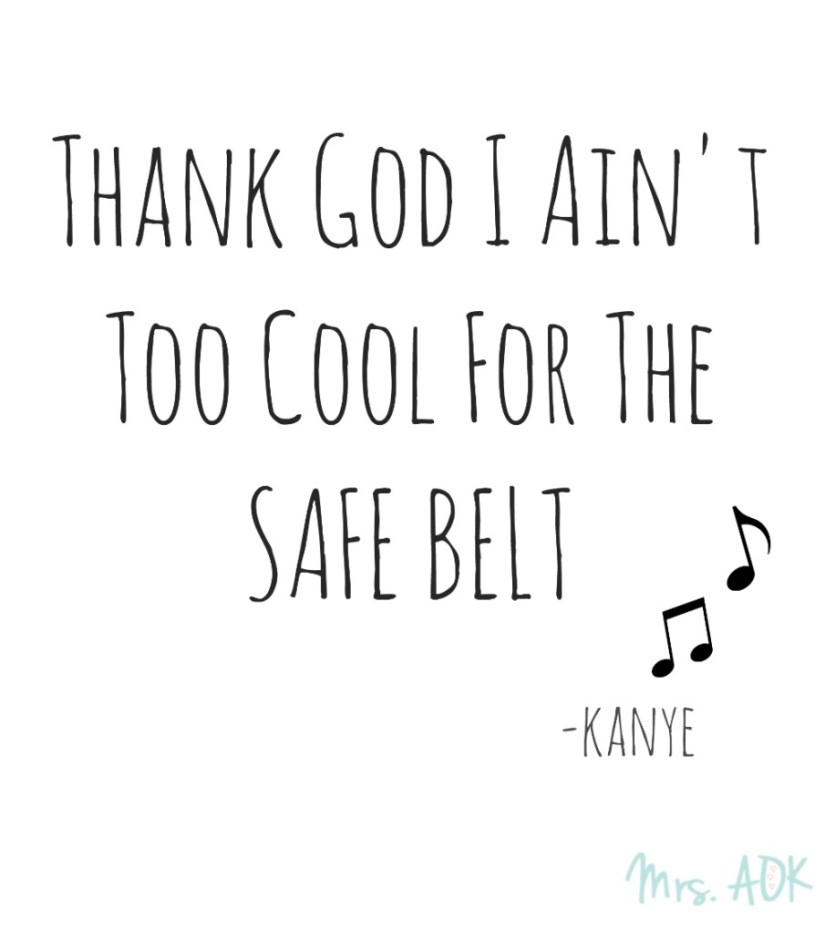 Thank God I Ain't Too Cool For The Safe Belt