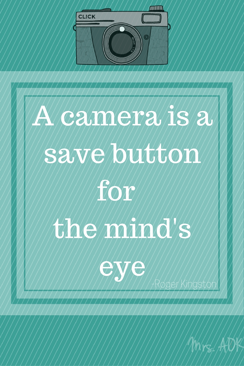 A camera is a save button for the mind's eye| Roger Kingston| Quote| Mrs. AOK, A Work In Progress