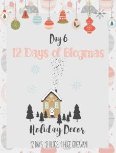 Merry Blogmas! Day 6 Holiday Decor {12 Days, 12 Blogs + 1 Huge Giveaway}