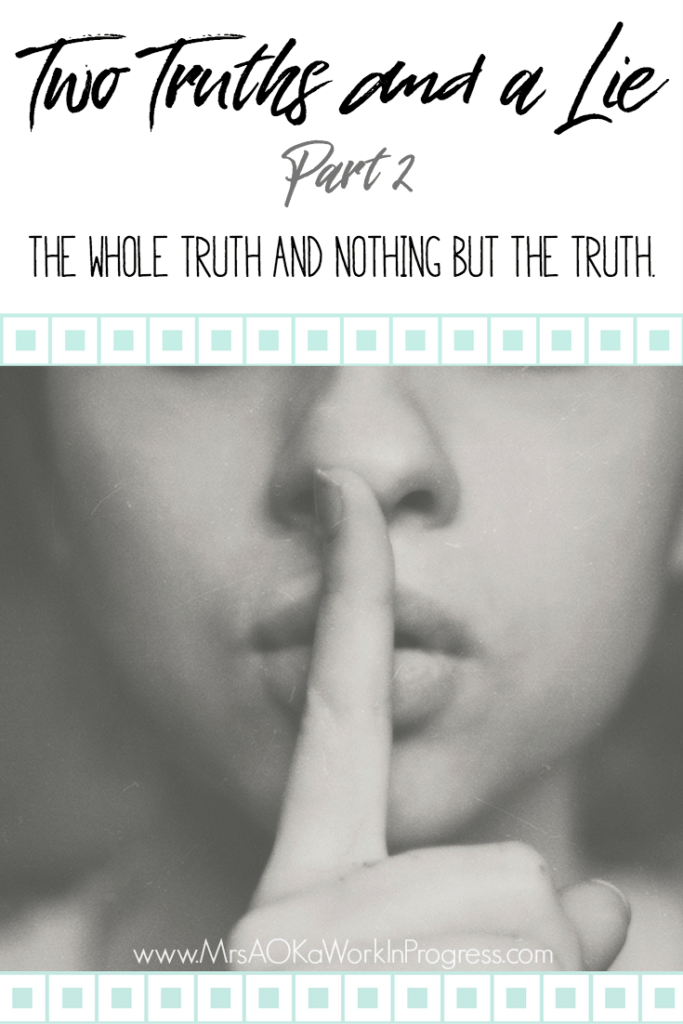 Two Truths and a Lie Part 2: Today I'm sharing the whole truth, nothing but the truth. You may be surprised. :)