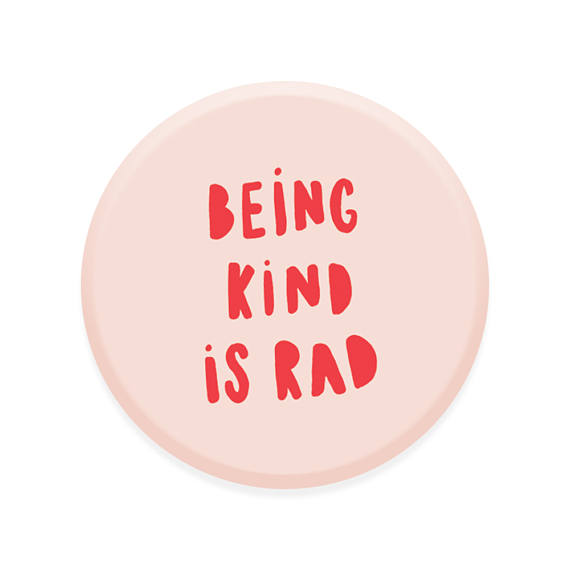 Being Kind is Rad Button pin via Printable Happies