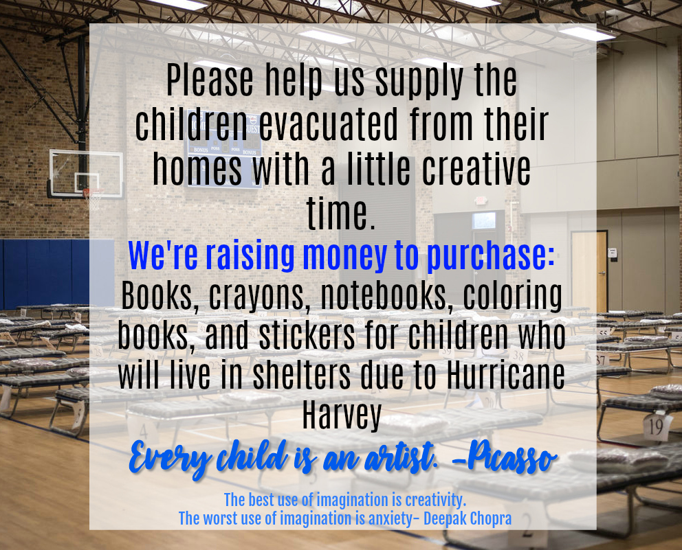 Please help us create art bags for the children evacuated from their homes due to Hurricane Harvey. These kids need a piece of home and creativity. Thank you in advance.