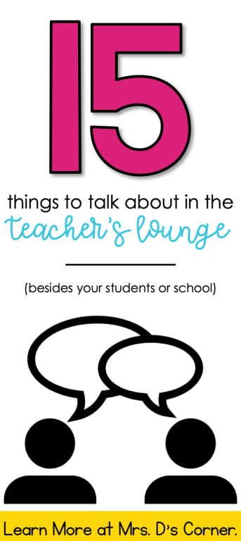 15 Things to talk about in the teacher's lounge that creates a positive atmosphere, and has nothing to do with your classroom, school, or students. Learn more at Mrs. D's Corner.