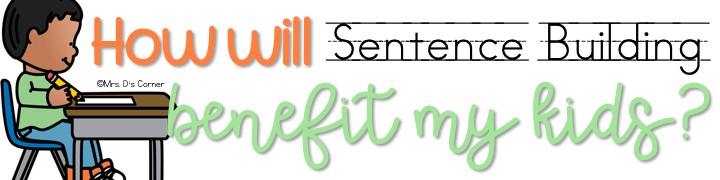 how will sentence building benefit my students? subheader