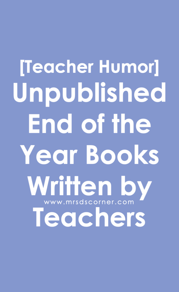 Teacher Humor: Unpublished End of the Year Books Written by Teachers. Learn more at Mrs. D's Corner.