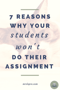 7 reasons why your students won't do their assignment | student motivation | classroom management | classroom culture | struggling students