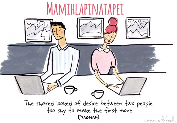 mamihlapinatopei - the shared desire between 2 people too shy to make the first move - Yaghan word