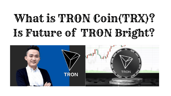 What is TRON Coin : TRX explained in detail,Future of Crypto How?