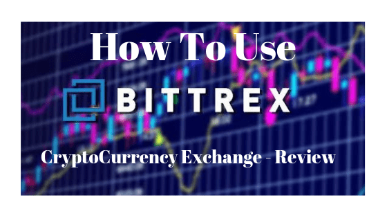How to use bittrex the best Cryptocurrency exchange