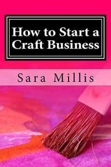 How to Start a Craft Business: 30 steps to start your business in the RIGHT way by [Millis, Sara]
