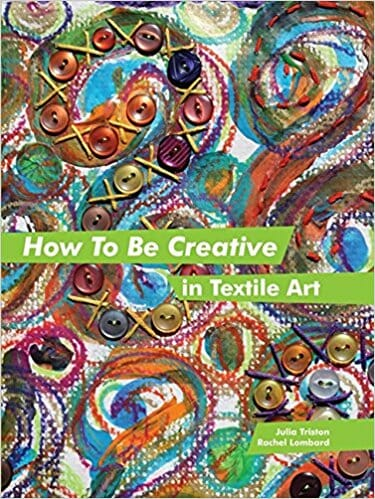 Book Review – How To Be Creative in Textile Art