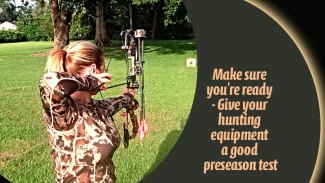 Make sure you're ready - Give your hunting equipment a good preseason test