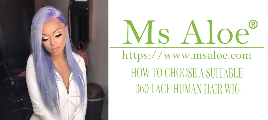HOW TO CHOOSE A SUITABLE 360 LACE HUMAN HAIR WIG