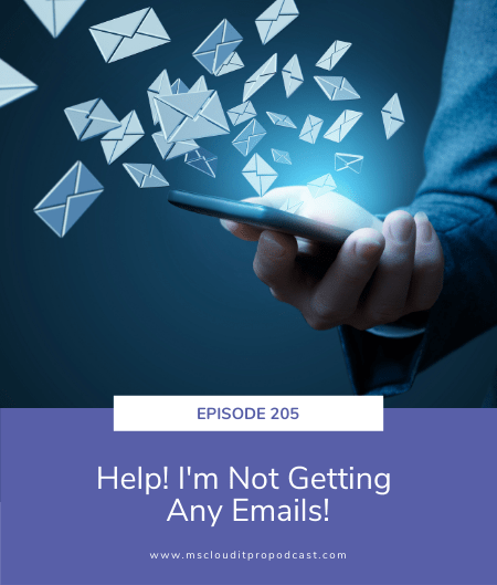 Episode 205 – Help! I'm Not Getting Any Emails!