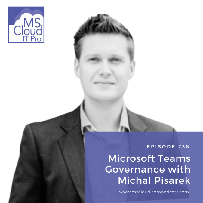 Episode 238 – Microsoft Teams Governance with Michal Pisarek