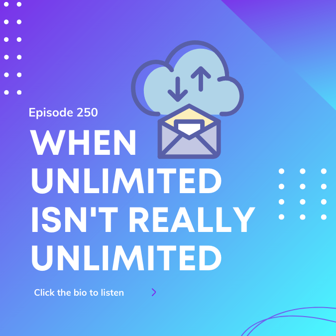 Episode 250 – When Unlimited Isn't Really Unlimited
