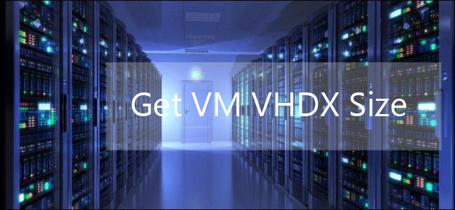 Get all VMs VHDX disk size - MSNoob