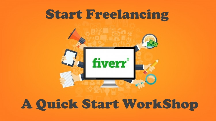 Start Freelancing – A Quick Start Fiverr WorkShop