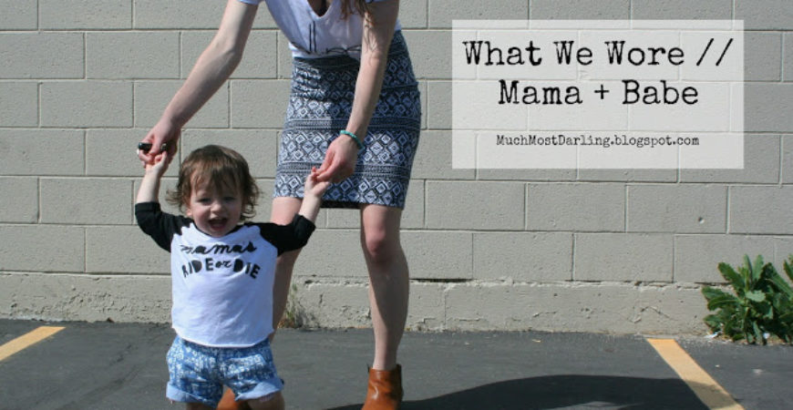 What We Wore // Mama + Babe Style