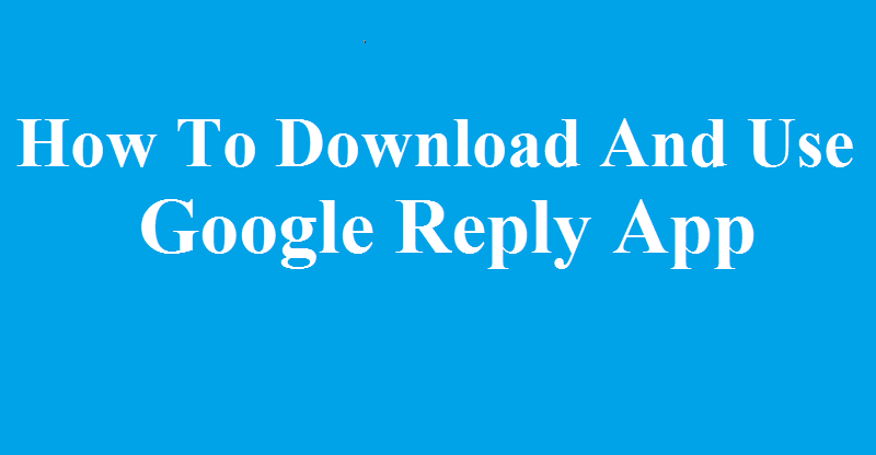 How To Download And Use Google Reply App (Android)