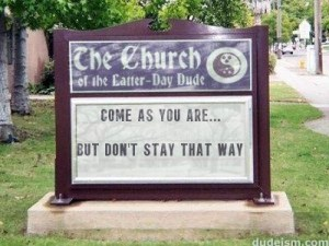 "Sign outside a church that reads ""Come as you are... but don't stay that way""."