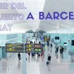 Cómo ir del Aeropuerto del Prat a Barcelona