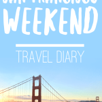 San Francisco Weekend | Travel Diary